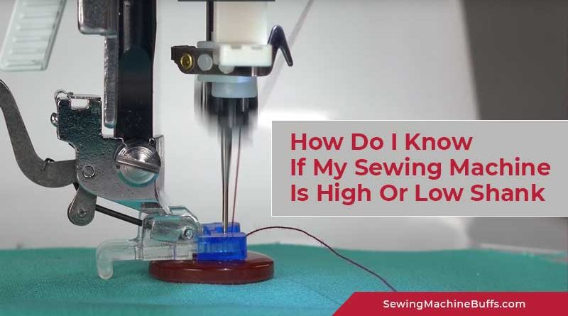 How Do I Know If My Sewing Machine Is High Or Low Shank