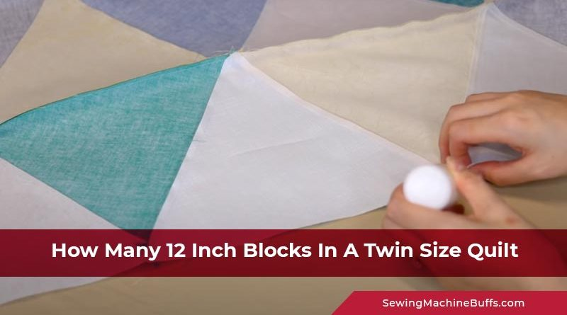 How Many 12 Inch Blocks In A Twin Size Quilt