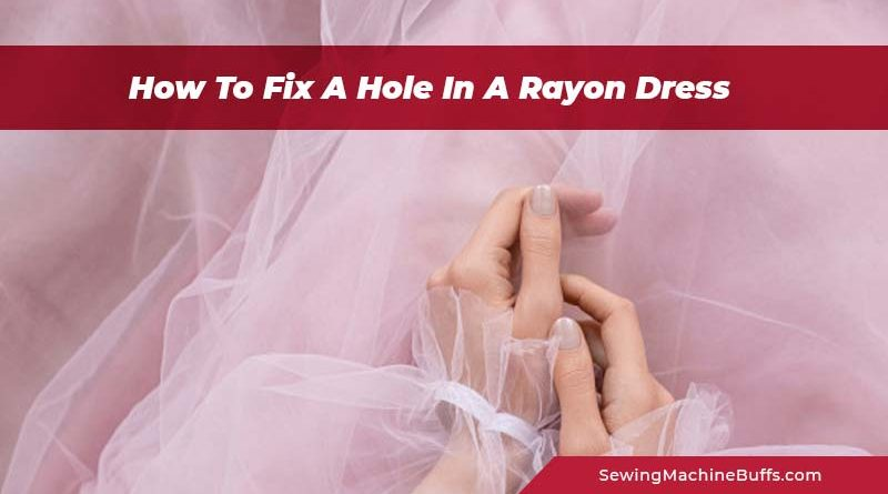 How To Fix A Hole In A Rayon Dress