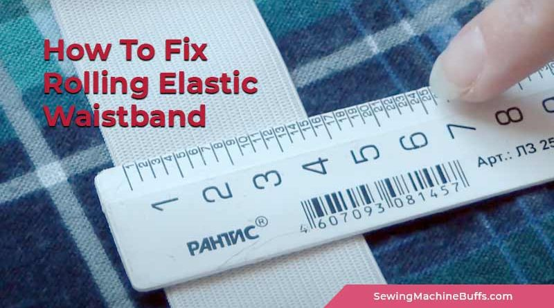 How To Fix A Rolling Elastic Waistband
