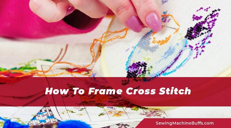 How To Frame Cross Stitch In A Hoop