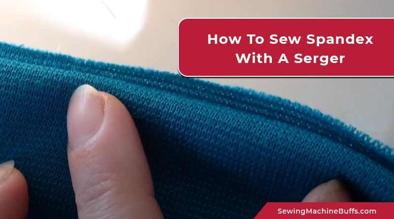 How To Sew Spandex With A Serger
