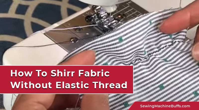 How To Shirr Fabric Without Elastic Thread