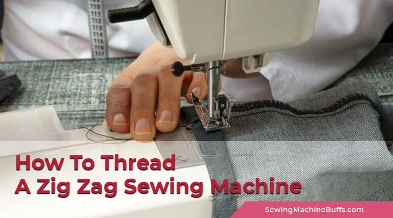 How To Thread A Zig Zag Sewing Machine