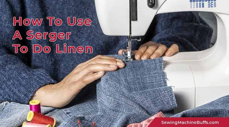 How to Use a Serger to Do Linen