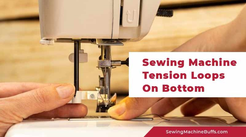 Sewing Machine Tension Loops on Bottom