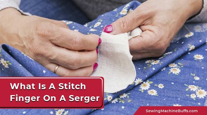 What Is a Stitch Finger on a Serger