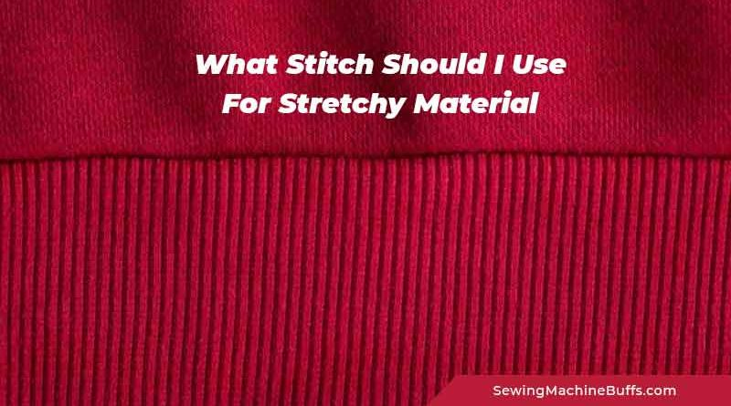 What Stitch Should I Use For Stretchy Material