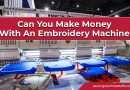 Can You Make Money With An Embroidery Machine