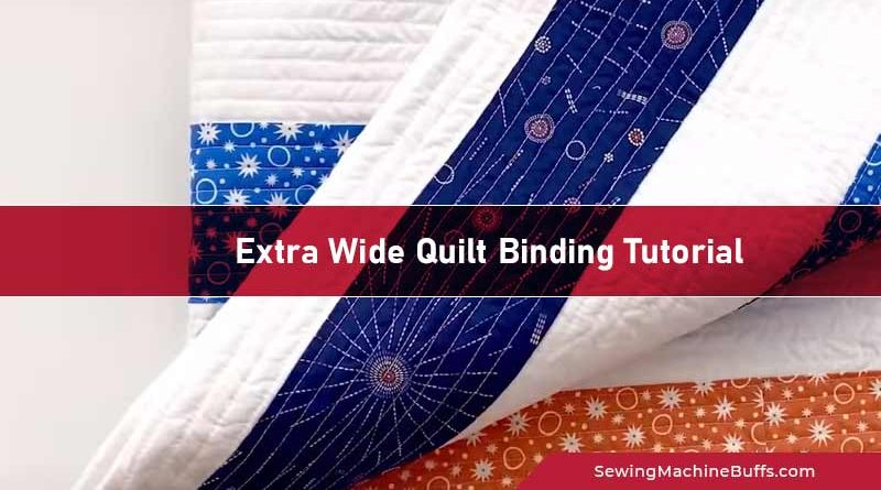 Extra Wide Quilt Binding Tutorial