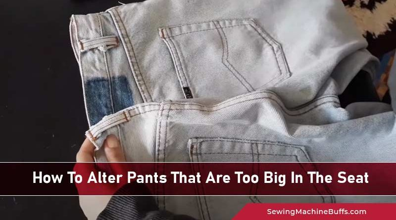 How To Alter Pants That Are Too Big In The Seat