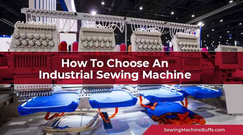 How To Choose An Industrial Sewing Machine