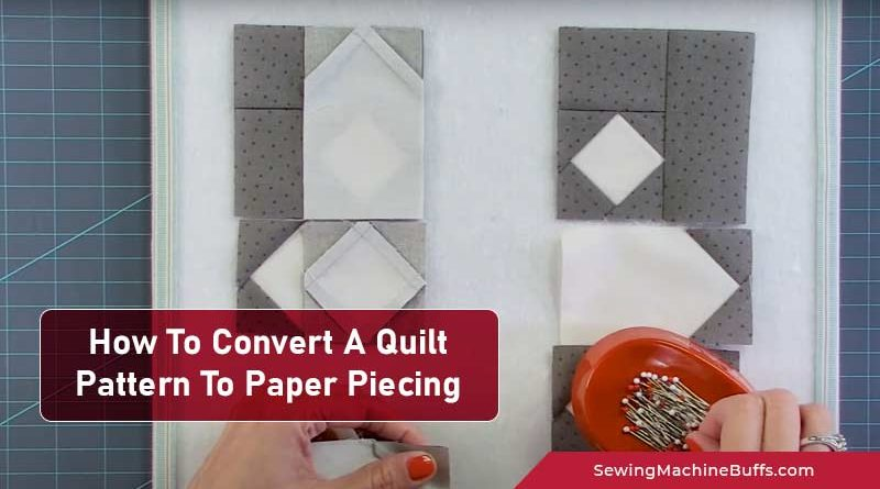 How To Convert A Quilt Pattern To Paper Piecing