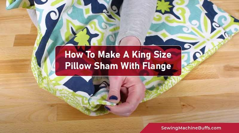 How To Make A King Size Pillow Sham With Flange