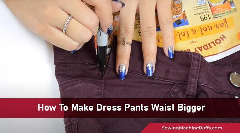 How To Make Dress Pants Waist Bigger