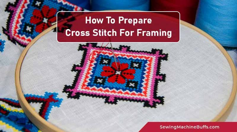 How To Prepare Cross-Stitch For Framing