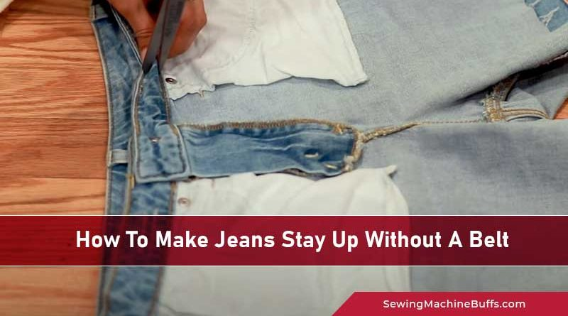 How To Make Jeans Stay Up Without A Belt