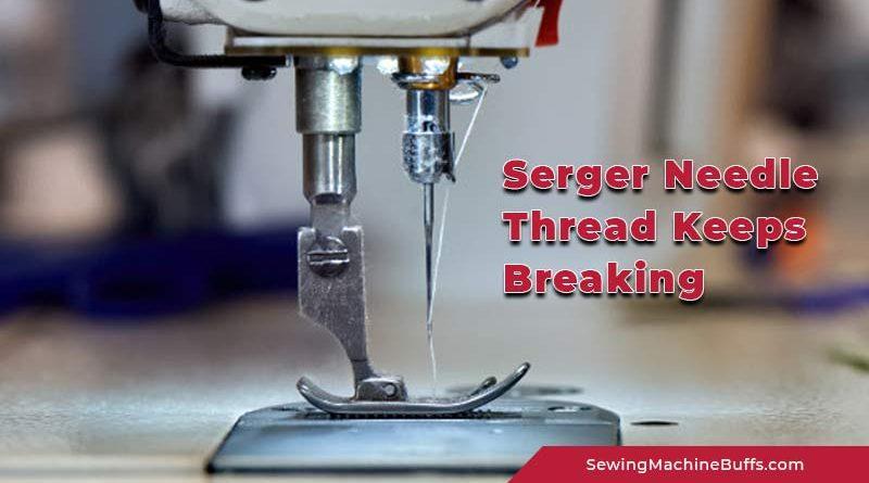 Serger Needle Thread Keeps Breaking