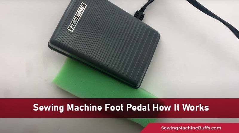 Sewing Machine Foot Pedal: How It Works
