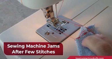 Sewing Machine Jams After Few Stitches