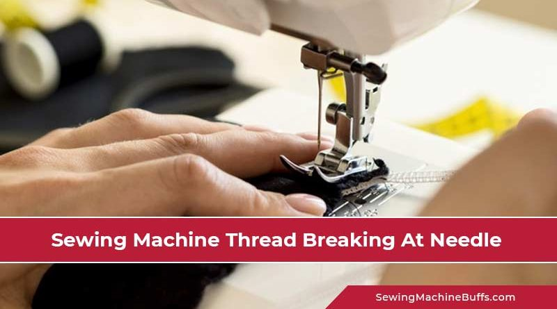Sewing Machine Thread Breaking at Needle