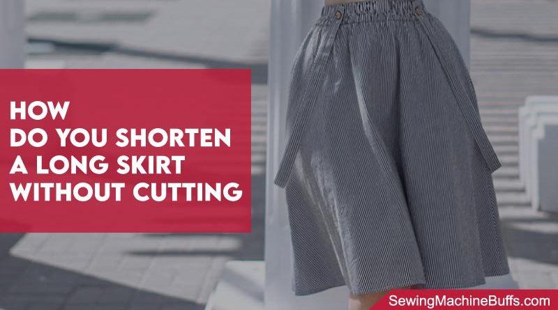 How Do You Shorten A Long Skirt Without Cutting It