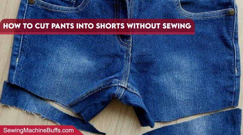 How To Cut Pants Into Shorts Without Sewing