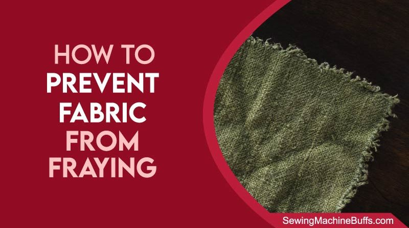 How To Prevent Fabric From Fraying
