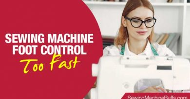 Sewing Machine Foot Control Too Fast – Reasons and Solutions