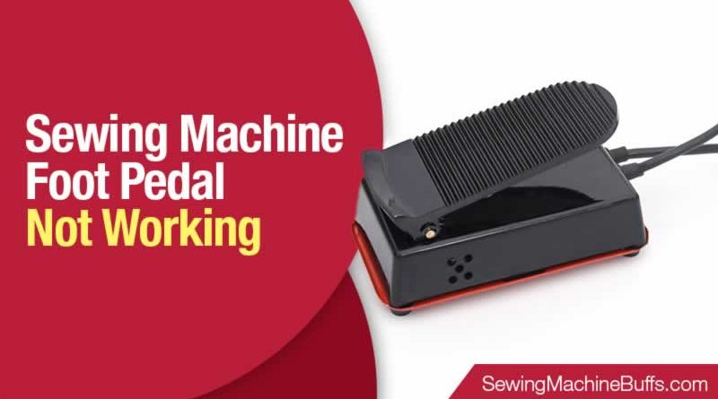Sewing Machine Foot Pedal Not Working